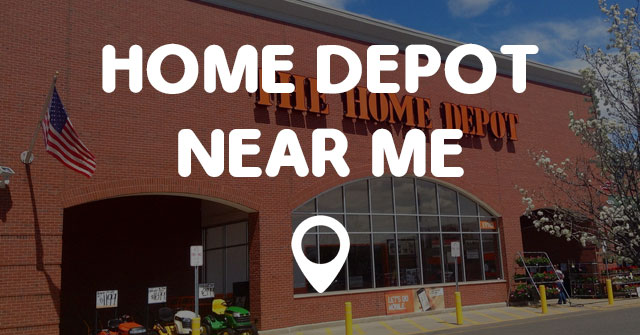 Home Depot Near Me Find Home Depot Near Me Locations Fast