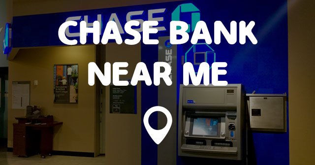 Would You Like To Know Where Is The Closest Chase Bank Around Your Area Information About Thenches And Locations Of Chase Bank Near You Right Now