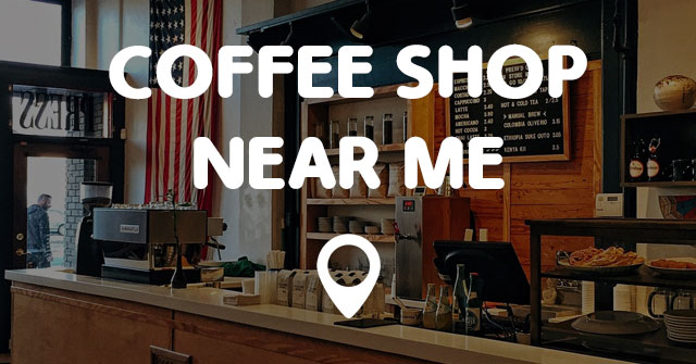 Coffee And Cafes Near Me