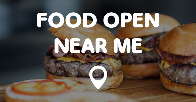 Open Fast Food Places To Eat Near Me