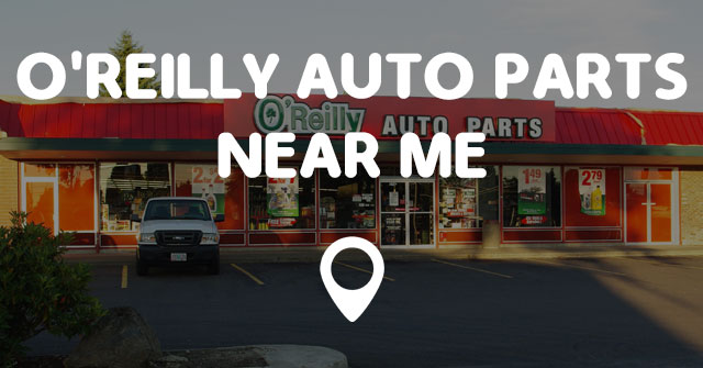 Orally Auto Part Near Me >> O Reilly Auto Parts Near Me Points Near Me