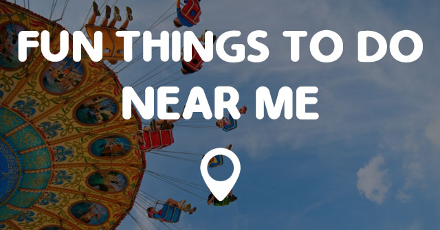 fun things to do near me points near me