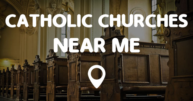 CATHOLIC CHURCHES NEAR...
