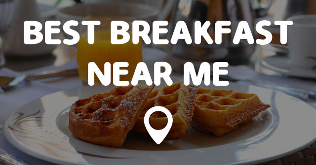 Food Near Me Current Location Breakfast