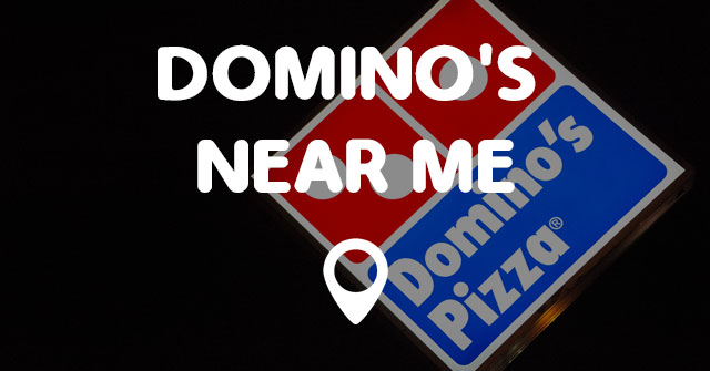 Find a Nearby Domino's.