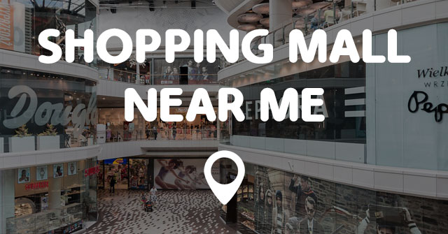 SHOPPING MALL NEAR ME - Points Near Me