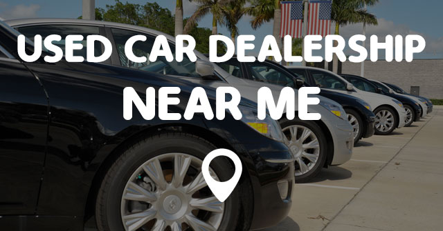 List Of Used Car Dealerships Near Me