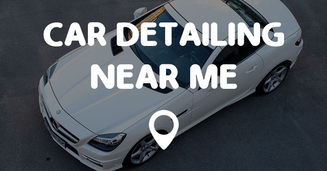 Car Detailing Services Near Me >> CAR DETAILING NEAR ME - Points Near Me