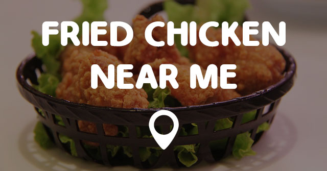 Fried Chicken Near Me Points Near Me
