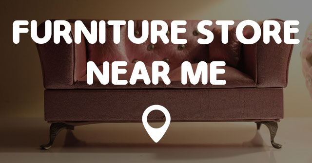 Furniture Store Near Me Points Near Me