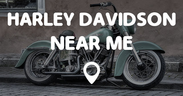 Motorcycle Stores Near Me >> HARLEY DAVIDSON NEAR ME - Points Near Me