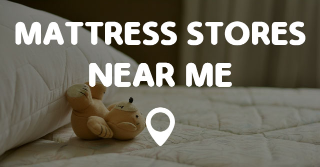 Mattress Stores Near Me Points Near Me