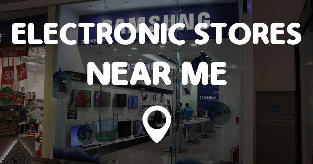 ELECTRONIC STORES NEAR ME - Points Near Me