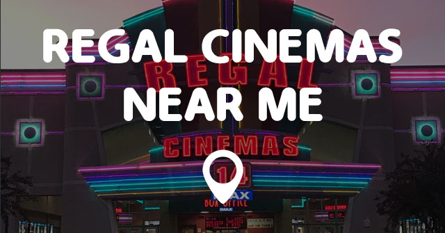 new product 1419b 23668 REGAL CINEMAS NEAR ME - Points Near Me