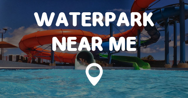 WATERPARK NEAR ME - Points Near Me