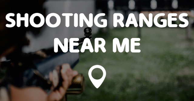 Shooting Ranges Near Me Points Near Me