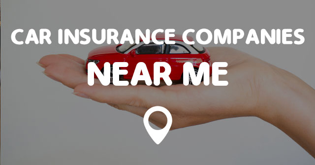 CAR INSURANCE COMPANIES NEAR ME - Points Near Me