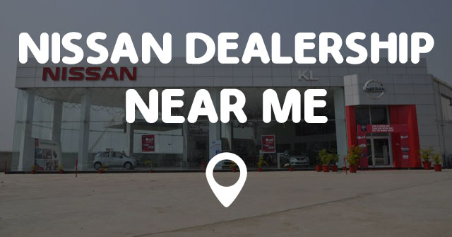 Ford Dealers Near Me >> NISSAN DEALERSHIP NEAR ME - Points Near Me