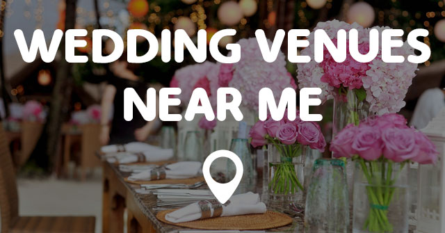 Wedding venues near me points near me for Wedding receptions near me