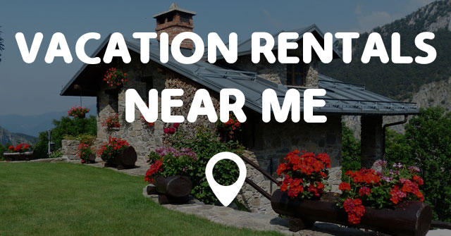VACATION RENTALS NEAR ME - Points Near Me