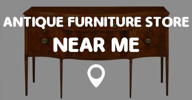 Antique Furniture Store Near Me Points Near Me